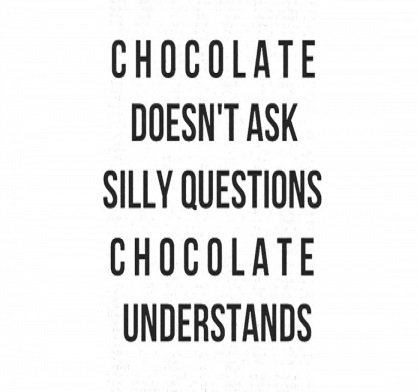 Organic Beauty Pic 2-Chocolate-doesnt-ask-silly-questions-chocolate-understands